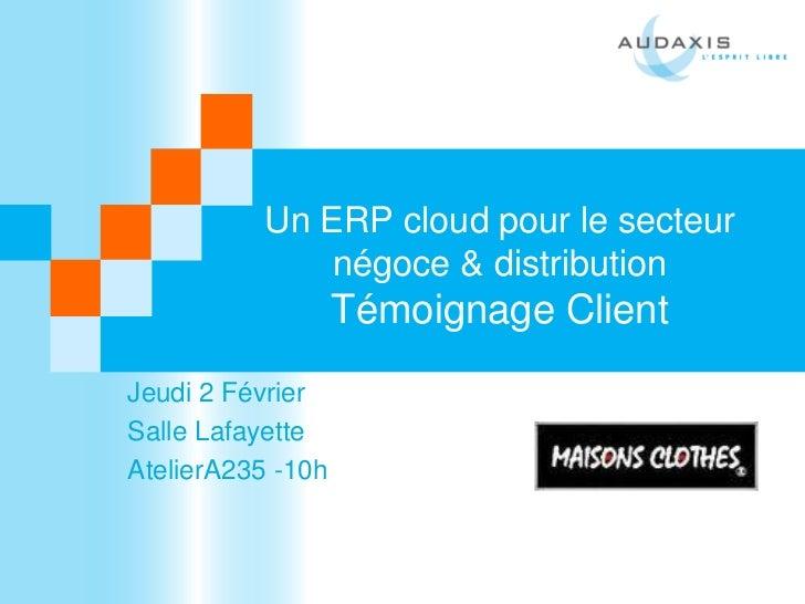 Un ERP cloud pour le secteur              négoce & distribution                   Témoignage ClientJeudi 2 FévrierSalle La...