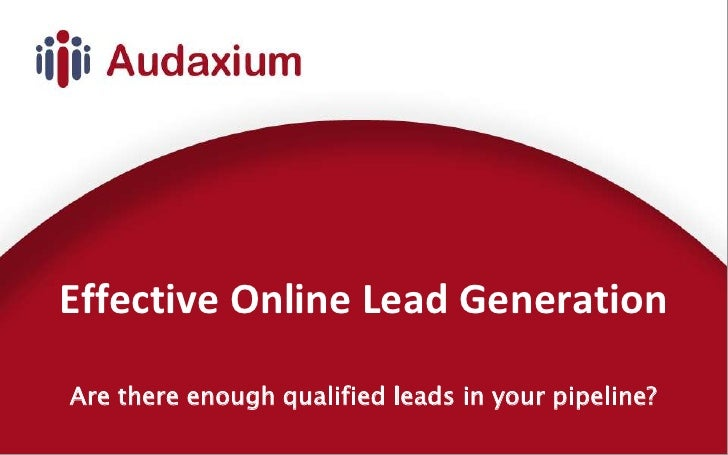 Effective Online Lead Generation <br />Are there enough qualified leads in your pipeline?<br />