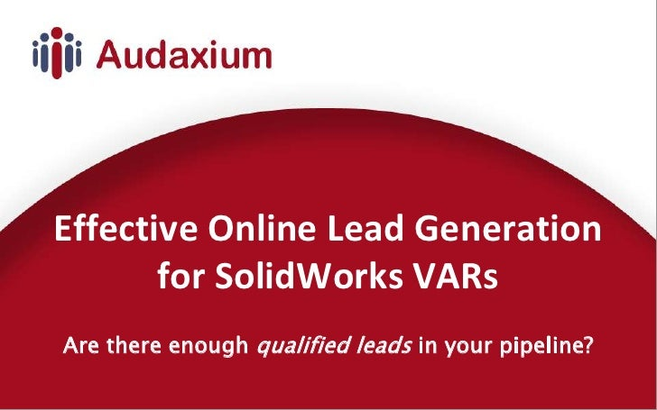 Effective Online Lead Generation for SolidWorks VARs<br />Are there enough qualified leads in your pipeline?<br />