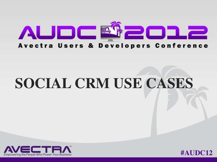 SOCIAL CRM USE CASES                  #AUDC12