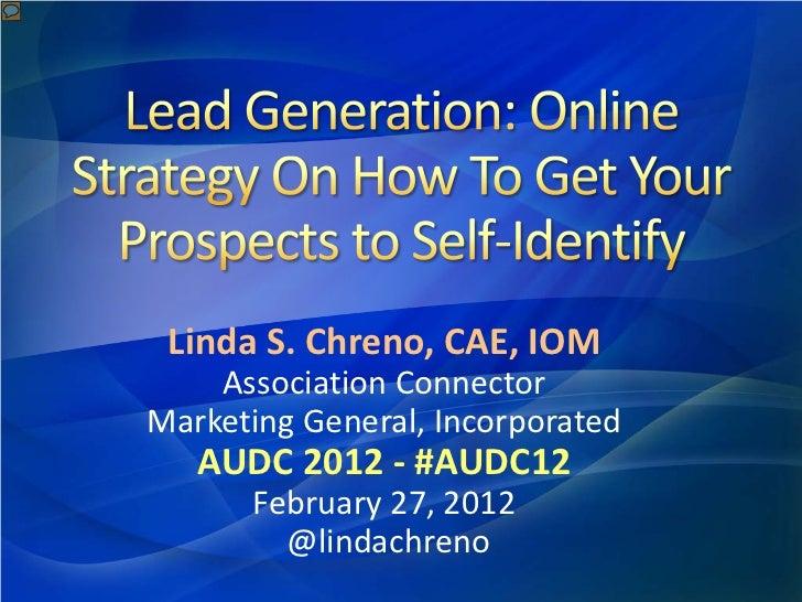 Linda S. Chreno, CAE, IOM    Association ConnectorMarketing General, Incorporated   AUDC 2012 - #AUDC12      February 27, ...