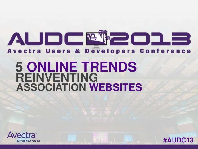 5 ONLINE TRENDSREINVENTINGASSOCIATION WEBSITES                       #AUDC13