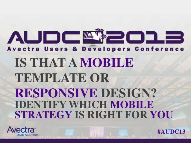IS THAT A MOBILETEMPLATE ORRESPONSIVE DESIGN?IDENTIFY WHICH MOBILESTRATEGY IS RIGHT FOR YOU                      #AUDC13
