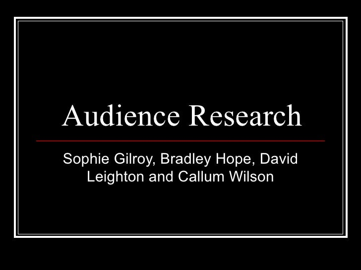 Audience Research Sophie Gilroy, Bradley Hope, David Leighton and Callum Wilson