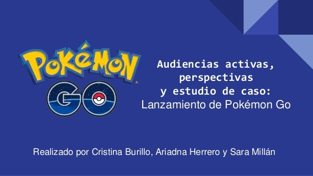 Audiencias activas, perspectivas y estudio de caso: Lanzamiento de Pokémon Go Realizado por Cristina Burillo, Ariadna Herr...