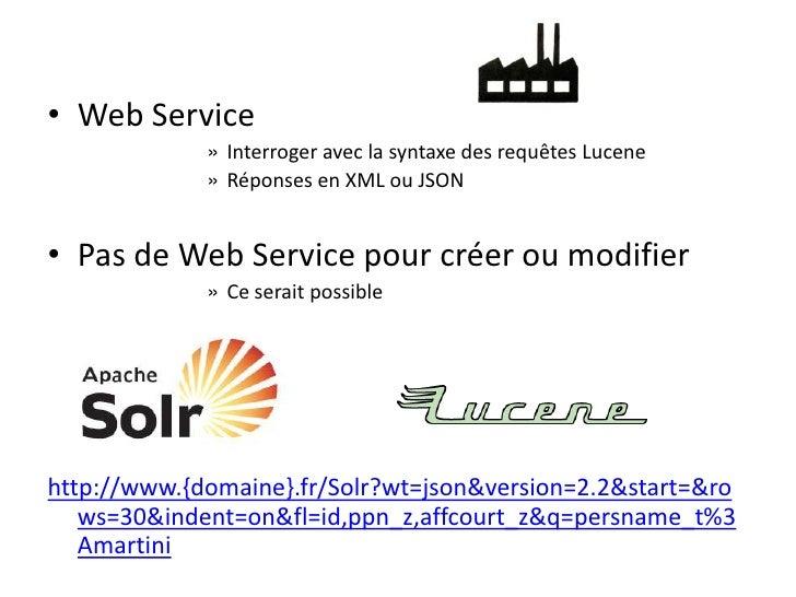 • Web Service              » Interroger avec la syntaxe des requêtes Lucene              » Réponses en XML ou JSON   • Pas...