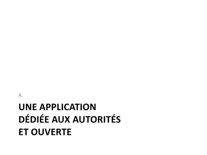 A.  UNE APPLICATION DÉDIÉE AUX AUTORITÉS ET OUVERTE