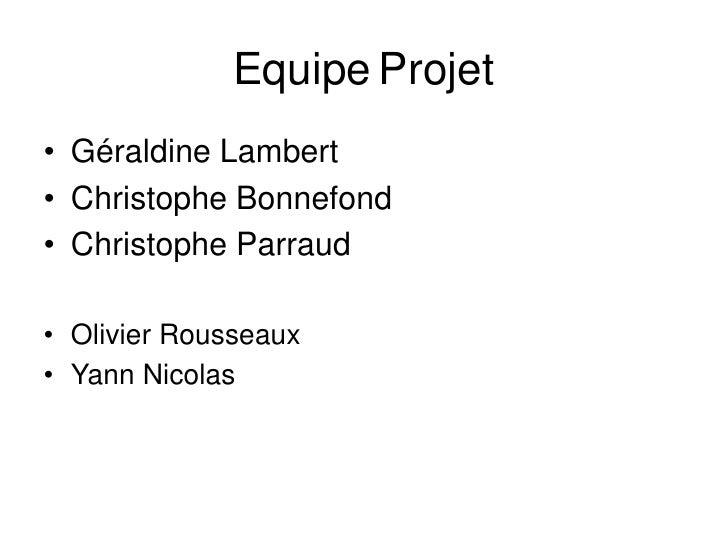 Equipe Projet • Géraldine Lambert • Christophe Bonnefond • Christophe Parraud  • Olivier Rousseaux • Yann Nicolas