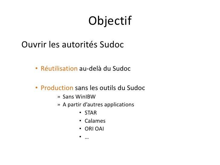 Objectif Ouvrir les autorités Sudoc     • Réutilisation au-delà du Sudoc     • Production sans les outils du Sudoc        ...