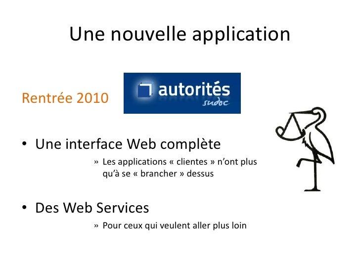 Une nouvelle application  Rentrée 2010  • Une interface Web complète           » Les applications « clientes » n'ont plus ...