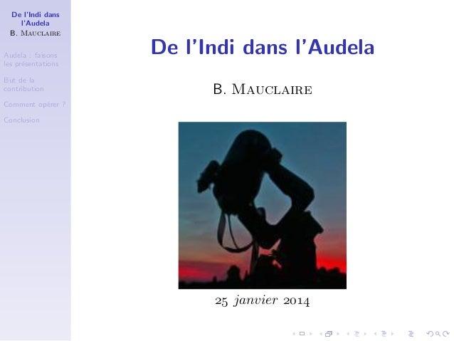 De l'Indi dans l'Audela B. Mauclaire Audela : faisons les pr´sentations e But de la contribution  De l'Indi dans l'Audela ...