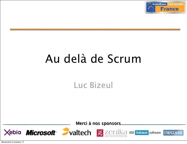 Au delà de Scrum                            Luc Bizeul                             Merci à nos sponsorsdimanche 9 octobre 11
