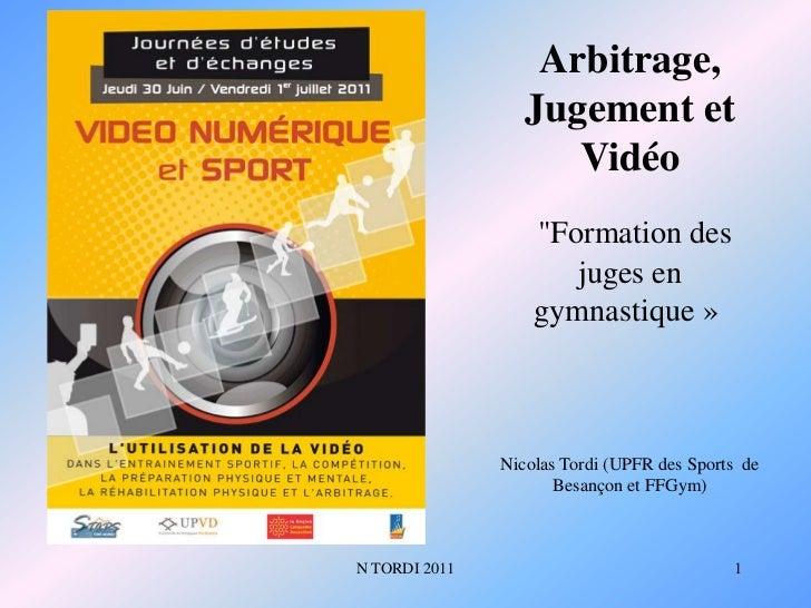 """N TORDI 2011<br />1<br />Arbitrage, Jugement et Vidéo<br />""""Formation des juges en gymnastique»<br />Nicolas Tordi (UPFR..."""