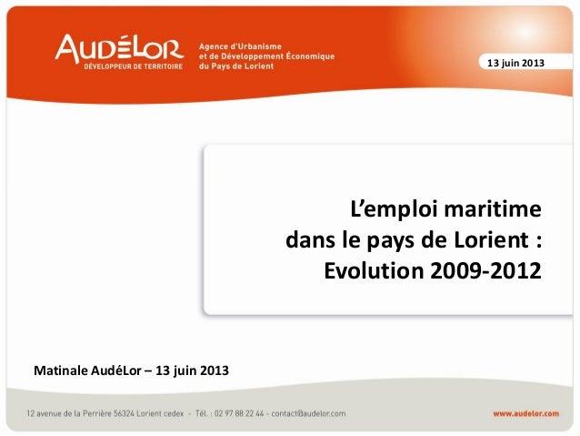 13 juin 2013L'emploi maritimedans le pays de Lorient :Evolution 2009-2012Matinale AudéLor – 13 juin 2013