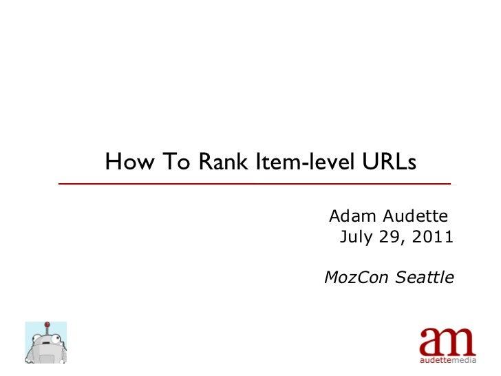 Adam Audette  July 29, 2011 MozCon Seattle How To Rank Item-level URLs