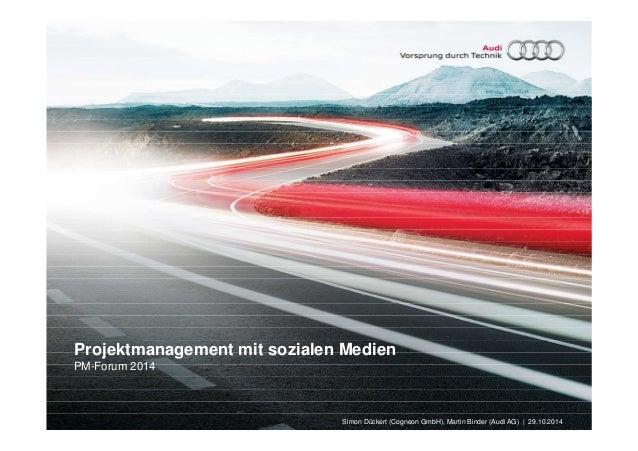 Projektmanagement mit sozialen Medien  PM-Forum 2014  Simon Dückert (Cogneon GmbH), Martin Binder (Audi AG) | 29.10.2014
