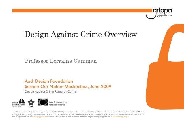 grippaclip.com  Design Against Crime Overview Professor Lorraine Gamman  Audi Design Foundation Sustain Our Nation Masterc...