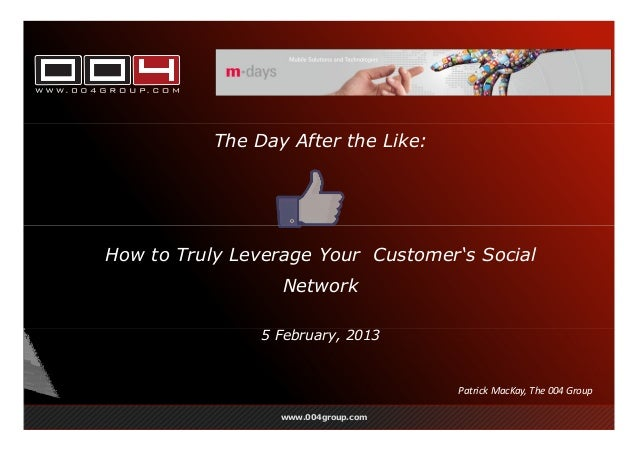 The Day After the Like:How to Truly Leverage Your Customer's Social                  Network                5 February, 20...