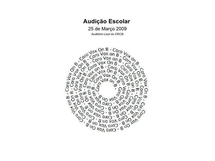 <ul><li>Audição Escolar   </li></ul><ul><li>25 de Março 2009 </li></ul><ul><li>Auditório Liszt do CRCB </li></ul>