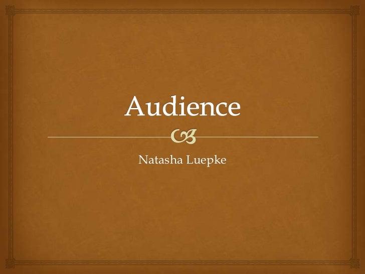 Audience<br />Natasha Luepke<br />