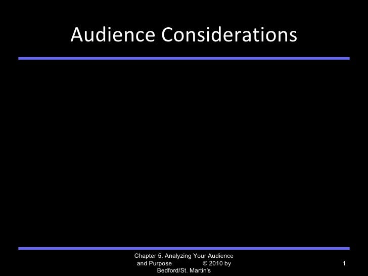 Audience Considerations Chapter 5. Analyzing Your Audience and Purpose  © 2010 by Bedford/St. Martin's
