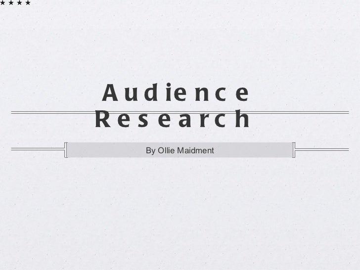 Audience Research  <ul><li>By Ollie Maidment </li></ul>