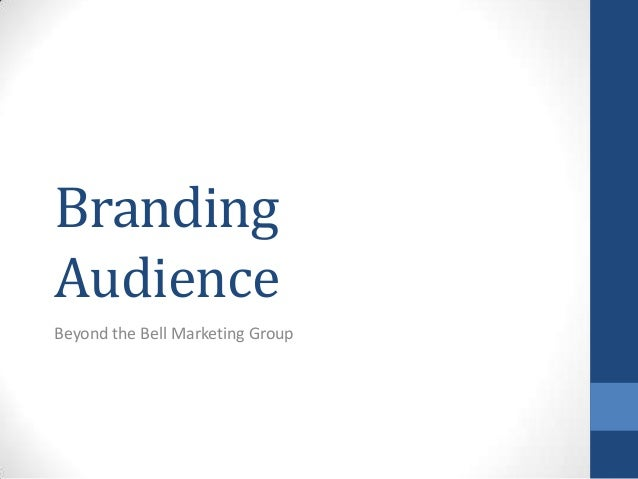 Branding Audience Beyond the Bell Marketing Group