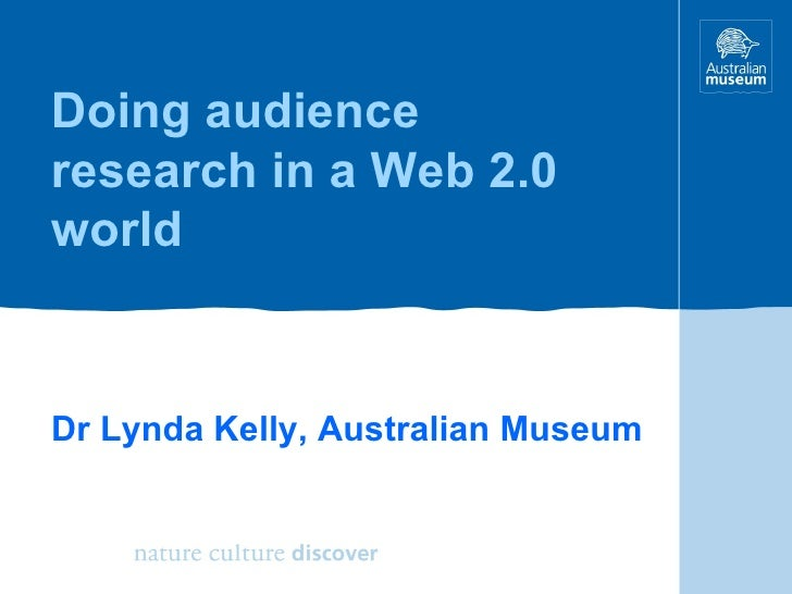 Doing audience research in a Web 2.0 world Dr Lynda Kelly, Australian Museum