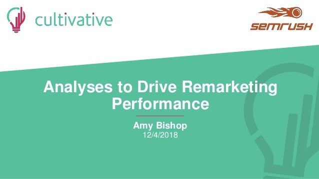www.golearnmarketing.comwww.golearnmarketing.com Analyses to Drive Remarketing Performance Amy Bishop 12/4/2018