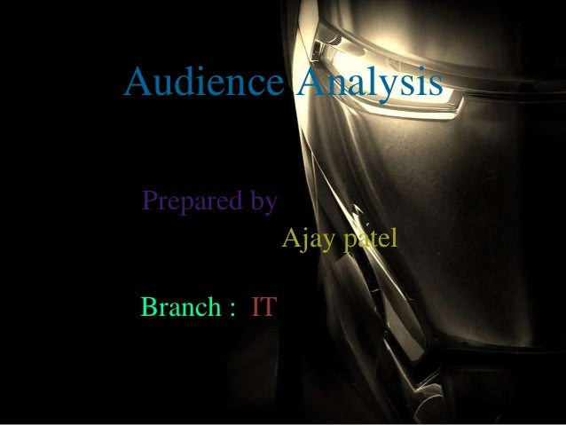 Audience Analysis Prepared by Ajay patel Branch : IT