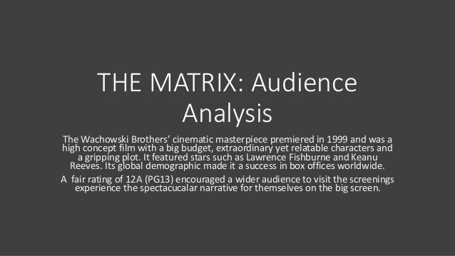 analysis of film the matrix Free essay: film analysis of the matrix the matrix is a movie about computers taking over the world and how one man changes everything the opening shot is a.