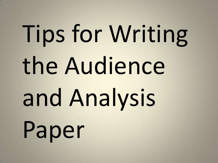 Tips for Writingthe Audienceand AnalysisPaper