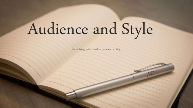 Audience and Style Identifying nature and purposes of writing