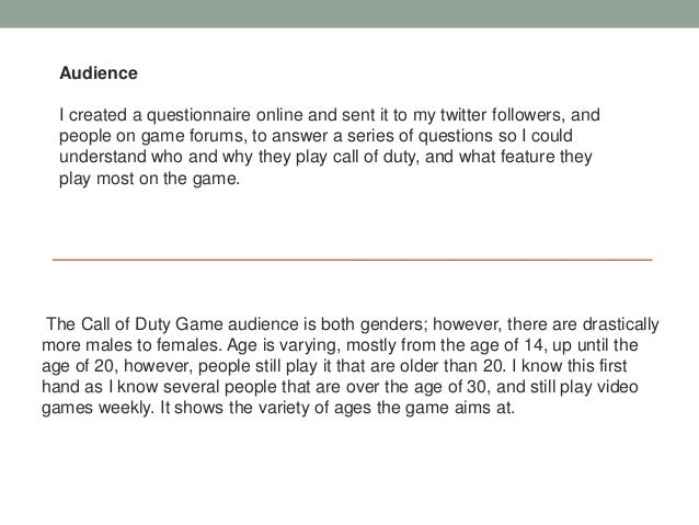 Audience  I created a questionnaire online and sent it to my twitter followers, and  people on game forums, to answer a se...