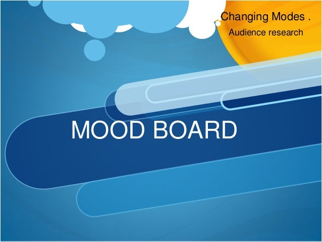 Changing Modes . Audience research MOOD BOARD