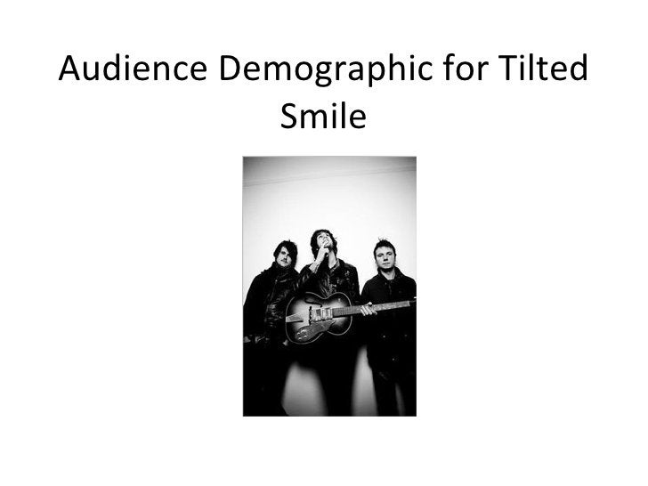 Audience Demographic for Tilted Smile