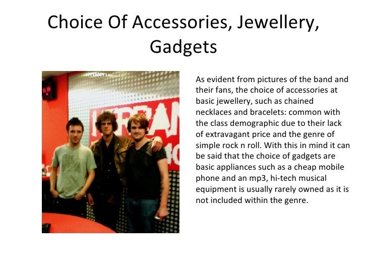 Choice Of Accessories, Jewellery, Gadgets As evident from pictures of the band and their fans, the choice of accessories a...