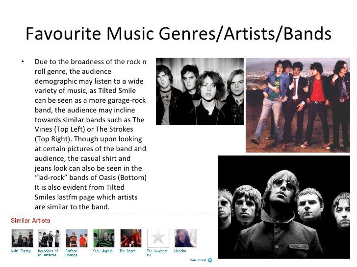 Favourite Music Genres/Artists/Bands <ul><li>Due to the broadness of the rock n roll genre, the audience demographic may l...