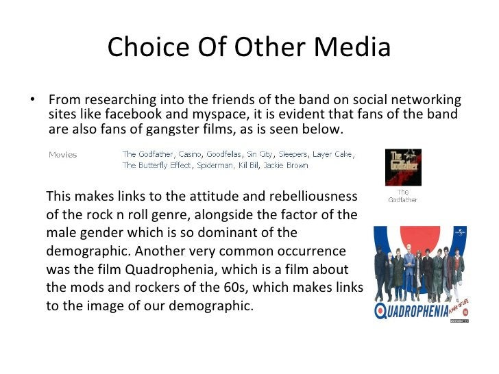 Choice Of Other Media <ul><li>From researching into the friends of the band on social networking sites like facebook and m...