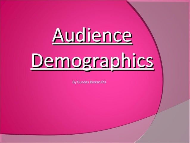 AudienceAudience DemographicsDemographics By Sundas Bostan R3