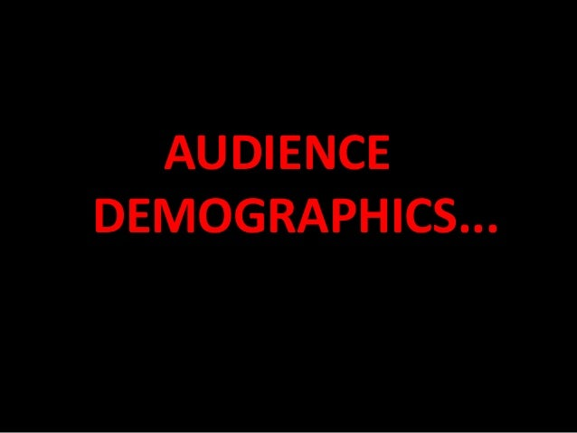 AUDIENCE DEMOGRAPHICS...