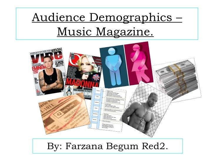 Audience Demographics – Music Magazine.   By: Farzana Begum Red2.