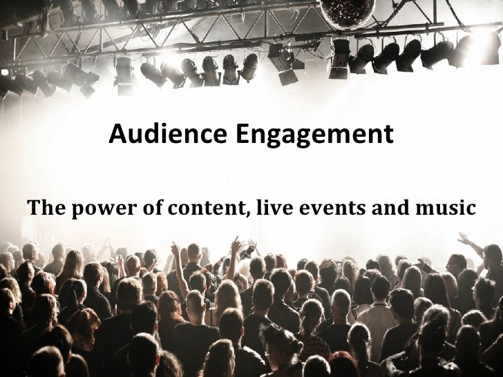 Audience Engagement The power of content, live events and music