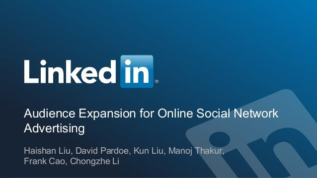 ©2016 LinkedIn Corporation. All Rights Reserved. 1 Audience Expansion for Online Social Network Advertising Haishan Liu, D...