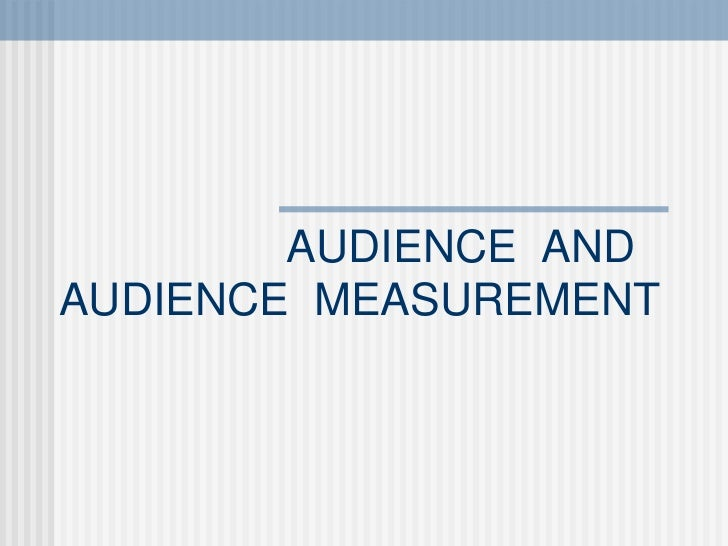 AUDIENCE  AND  AUDIENCE  MEASUREMENT