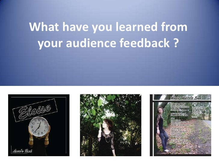 What have you learned from your audience feedback ?<br />