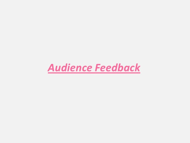 Audience Feedback <br />