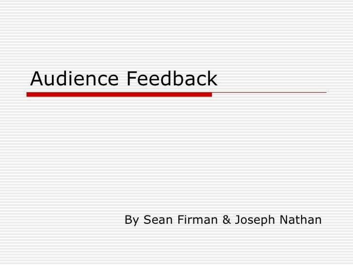 Audience Feedback By Sean Firman & Joseph Nathan