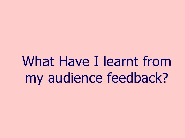 What Have I learnt from my audience feedback?