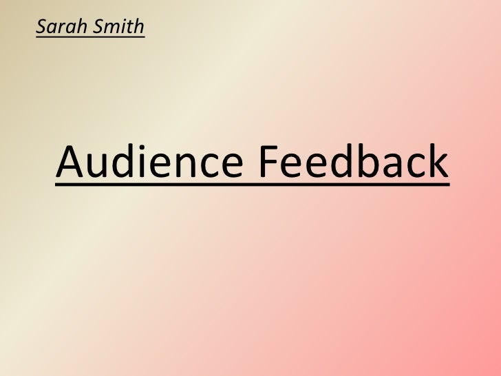 Sarah Smith<br />Audience Feedback<br />